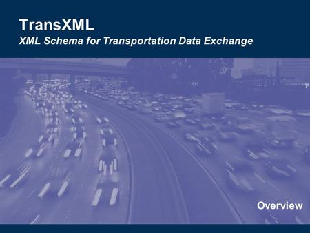 Overview TransXML XML Schema for Transportation Data Exchange.