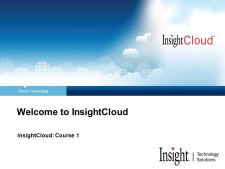 <strong>Cloud</strong> <strong>Computing</strong> Welcome to InsightCloud InsightCloud: Course 1.