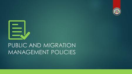 PUBLIC AND MIGRATION MANAGEMENT POLICIES. PARTICIPATING AUTHORITIES  Ministry of Interior & Police  Migration Council  General Migration Department.