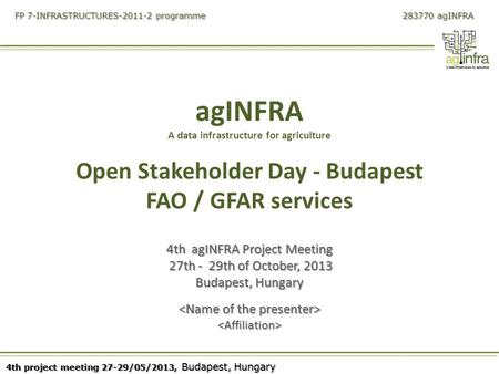 4th project meeting 27-29/05/2013, Budapest, Hungary FP 7-INFRASTRUCTURES-2011-2 programme 283770 agINFRA agINFRA A data infrastructure for agriculture.