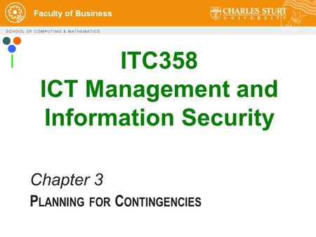 1 ITC358 ICT Management and Information Security Chapter 3 P LANNING FOR C ONTINGENCIES.