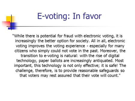 "E-voting: In favor ""While there is potential for fraud with electronic voting, it is increasingly the better option for society. All in all, electronic."