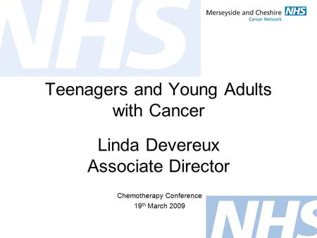 Teenagers and Young Adults with Cancer Chemotherapy Conference 19 th March 2009 Linda Devereux Associate Director.