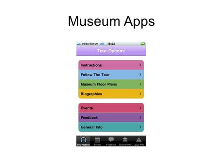 Museum Apps. Museum App 2 hour audio tour Interactive map Ability to pick and choose Free to museums Sold via Apple and Android stores Income stream for.