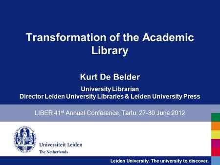 Leiden University. The university to discover. Transformation of the Academic Library Kurt De Belder University Librarian Director Leiden University Libraries.