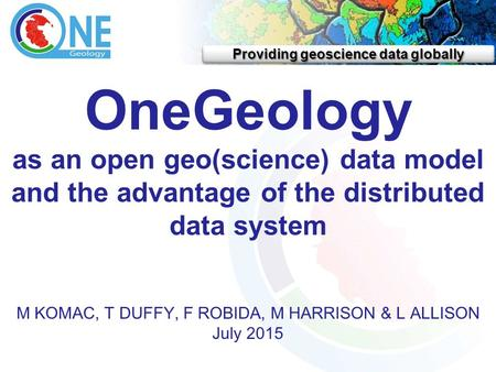 Providing geoscience data globally OneGeology as an open geo(science) data model and the advantage of the distributed data system M KOMAC, T DUFFY, F ROBIDA,