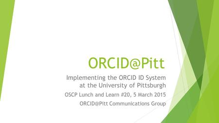 Implementing the ORCID ID System   at the University of Pittsburgh