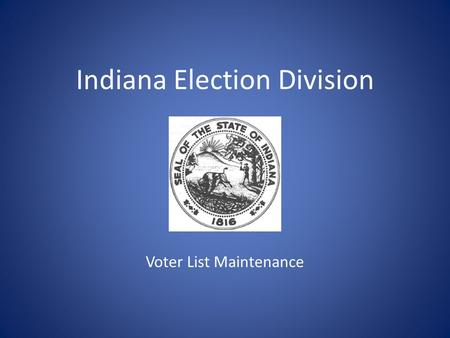 Indiana Election Division Voter List Maintenance.