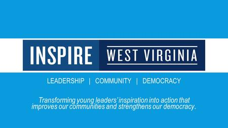 LEADERSHIP | COMMUNITY | DEMOCRACY Transforming young leaders' inspiration into action that improves our communities and strengthens our democracy.