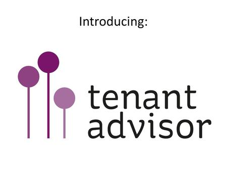 Introducing:. One place for tenants and landlords: Share opinions & ask for help through our discussion forum Benchmark nationally Access ideas & the.