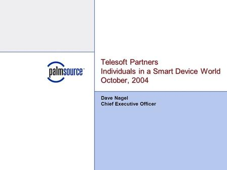 Telesoft Partners Individuals in a Smart Device World October, 2004 Dave Nagel Chief Executive Officer.