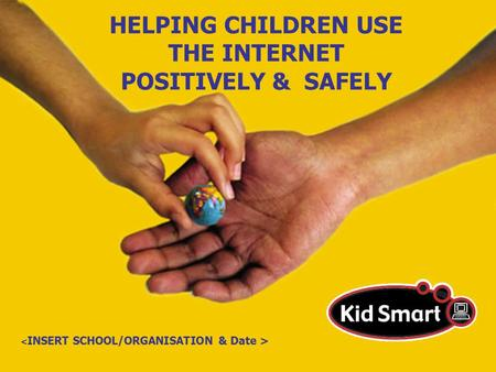 HELPING CHILDREN USE THE INTERNET POSITIVELY & SAFELY.