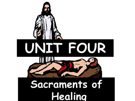UNIT FOUR Sacraments of Healing. I. Reconciliation.
