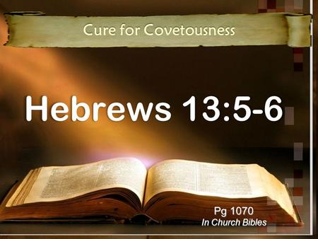 Hebrews 13:5-6 Cure for Covetousness Pg 1070 In Church Bibles.