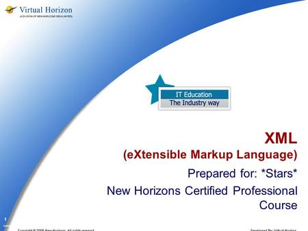 Company Confidential 1 XML (eXtensible Markup Language) Prepared for: *Stars* New Horizons Certified Professional Course.