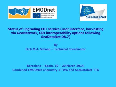 Status of upgrading CDI service (user interface, harvesting via GeoNetwork, CDI interoperability options following SeaDataNet D8.7) By Dick M.A. Schaap.