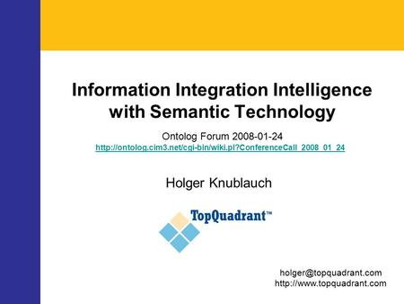 Information Integration Intelligence with Semantic Technology Ontolog Forum 2008-01-24 Holger Knublauch