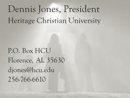 Dennis Jones, President Heritage Christian University P.O. Box HCU Florence, AL 35630 256-766-6610.