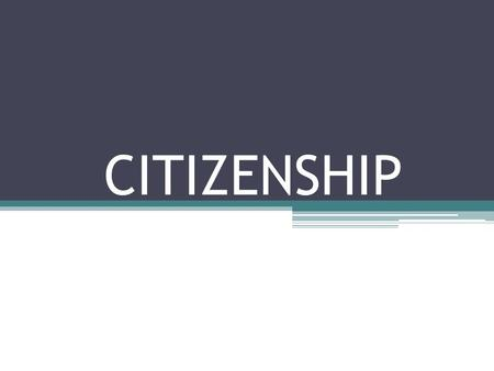 CITIZENSHIP. Athens was the site of the first democracy. Citizenship is an idea born in ancient Greece.