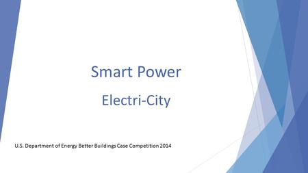 U.S. Department of Energy Better Buildings Case Competition 2014 Smart Power Electri-City.