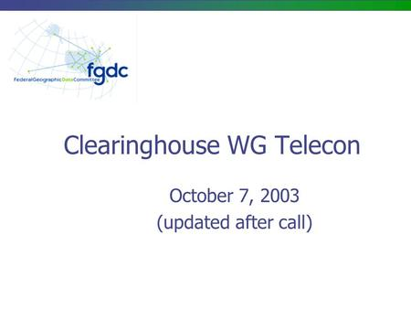 Clearinghouse WG Telecon October 7, 2003 (updated after call)