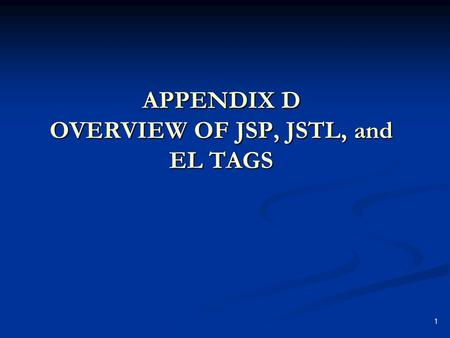 1 APPENDIX D OVERVIEW OF JSP, JSTL, and EL TAGS. 2 OVERVIEW OF JSP, JSTL, and EL TAGS This appendix describes how to create and modify JSP pages in JD.