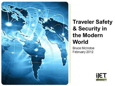 Traveler Safety & Security in the Modern World Bruce McIndoe February 2012.