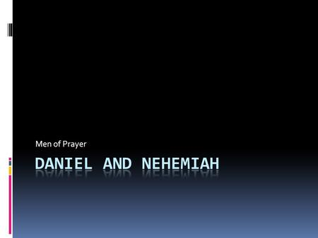 Men of Prayer. Prayer of Confession  Daniel 9:4-19  Nehemiah 1:4-11.
