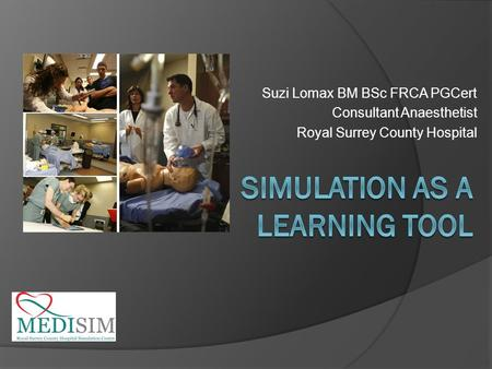 Suzi Lomax BM BSc FRCA PGCert Consultant Anaesthetist Royal Surrey County Hospital.