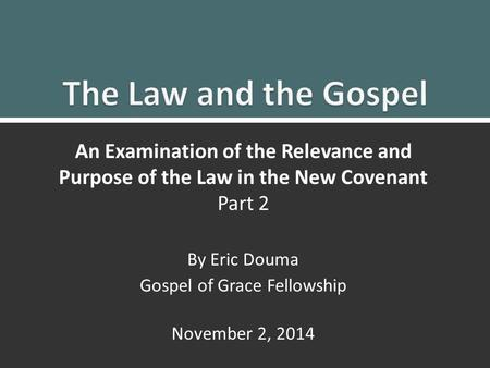 Law and Gospel Part 21 An Examination of the Relevance and Purpose of the Law in the New Covenant Part 2 By Eric Douma Gospel of Grace Fellowship November.