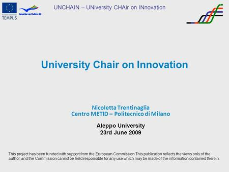 UNCHAIN – UNiversity CHAir on INnovation University Chair on Innovation Nicoletta Trentinaglia Centro METID – Politecnico di Milano Aleppo University 23rd.