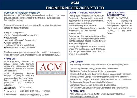 June 2012 ACM ENGINEERING SERVICES PTY LTD Contact Name Phone Number Email Address COMPANY / CAPABILITY OVERVIEW Established in 2005, ACM Engineering Services.