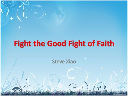 Fight the Good Fight of Faith Steve Xiao. But as for you, O man of God, flee these things. Pursue righteousness, godliness, faith, love, steadfastness,