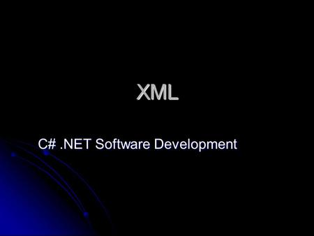 XML C#.NET Software Development. eXtensible Markup Language Markup language that describes data Markup language that describes data Stores data as text.