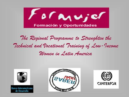 The Regional Programme to Strenghten the Technical and Vocational Training of Low-Income Women in Latin America.