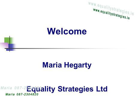 Welcome Maria Hegarty Equality Strategies Ltd. What ? Equality/Diversity Impact Assessment A series of steps you take that enable you to assess what you.