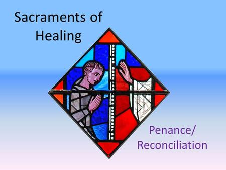 Sacraments of Healing Penance/ Reconciliation. Sacrament of Pardon & Peace Sins committed after Baptism can be forgiven Reconciliation with God and the.