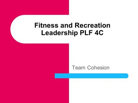 Fitness and Recreation Leadership PLF 4C Team Cohesion.