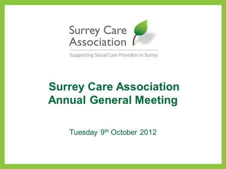 Surrey Care Association Annual General Meeting Tuesday 9 th October 2012.