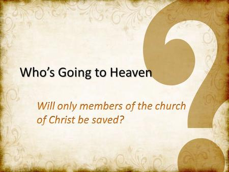 Who's Going to Heaven. Sinless Souls Sinless Souls – Matt 18:3; 19:14; Mark 10:14; Ezek 18:20: Innocent children, Mentally impaired Faithful in Patriarchal.