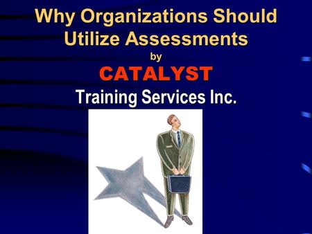 Why Organizations Should Utilize Assessments by CATALYST Training Services Inc.