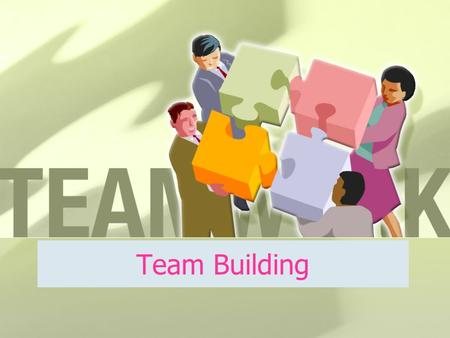 Team Building. Features of Successful Teams 1. Strong and effective leadership 2. Precise objectives 3. Informed decisions 4. Free communication 5. Clear.