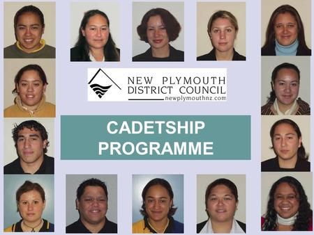 CADETSHIP PROGRAMME. The Need New Plymouth Mayor involved in Mayors Taskforce; All young people under 25 in work or training by 2005; Taranaki & NPDC.
