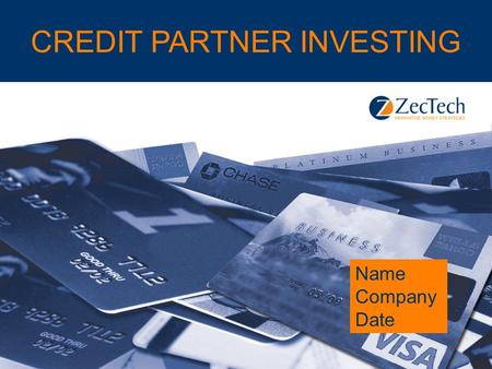 Credit Partner Investing CREDIT PARTNER INVESTING Name Company Date.