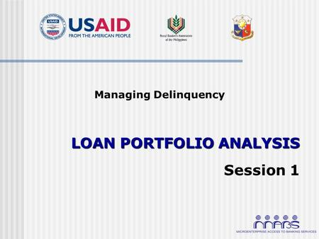 Managing Delinquency LOAN PORTFOLIO ANALYSIS Session 1.