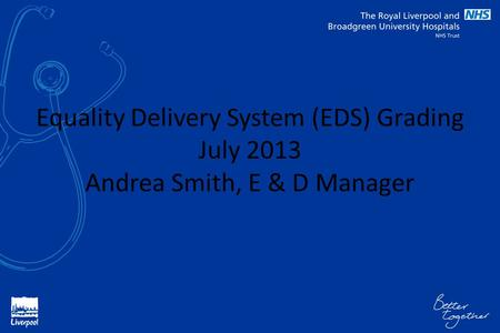Equality Delivery System (EDS) Grading July 2013 Andrea Smith, E & D Manager.
