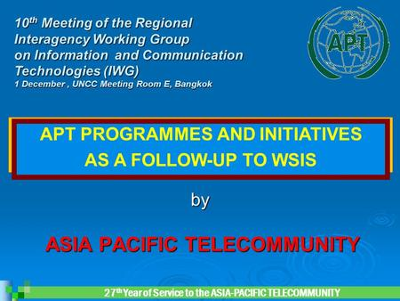 27 th Year of Service to the ASIA-PACIFIC TELECOMMUNITY ASIA PACIFIC TELECOMMUNITY ASIA PACIFIC TELECOMMUNITY by 10 th Meeting of the Regional Interagency.