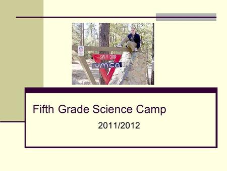 2011/2012 Fifth Grade Science Camp. Information Online Access info from school website: School Website