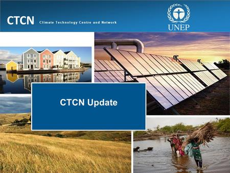 Climate Technology Centre and Network CTCN CTCN Update.