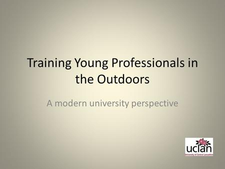 Training Young Professionals in the Outdoors A modern university perspective.
